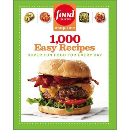 Food Network Magazine 1 000 Easy Recipes  Super Fun Food For Every Day