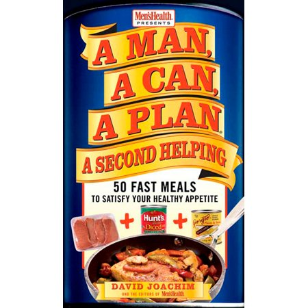 A Man, A Can, A Plan, A Second Helping : 50 Fast Meals to Satisfy Your Healthy (Healthy Meal Plan For Family Of 5)