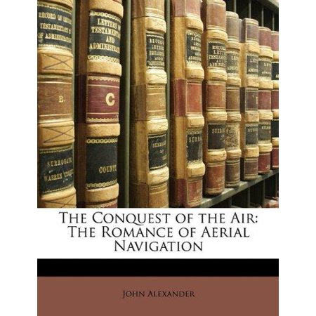 The Conquest of the Air: The Romance of Aerial Navigation - image 1 of 1