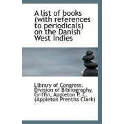 A List of Books (with References to Periodicals) on the Danish West Indies