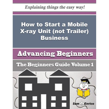 How to Start a Mobile X-ray Unit (not Trailer) Business (Beginners Guide) - (Cost To Start A Storage Unit Business)
