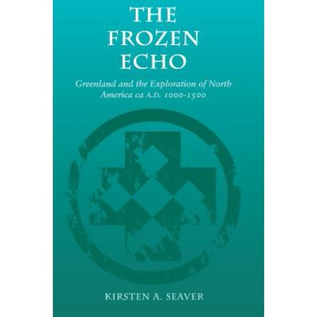 The Frozen Echo : Greenland and the Exploration of North America, Ca. A.D. (The North Face Greenland Zip Footwear)
