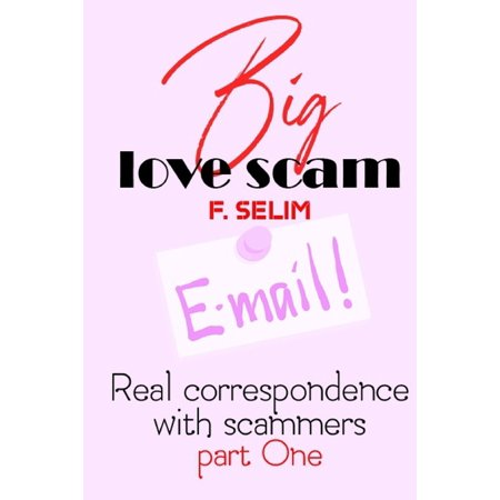 Part One: Big love scam: Big love scam Real correspondence with scammers part One (Paperback)