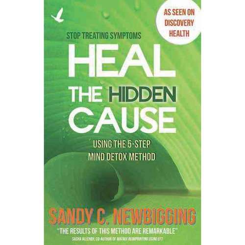 Heal the Hidden Cause: Using the 5-Step Mind Detox Method