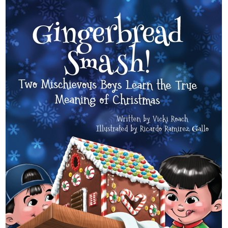 Gingerbread Smash!: Two Mischievous Boys Learn the True Meaning of Christmas (Hardcover) ()