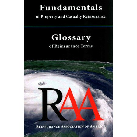 Fundamentals Of Property And Casualty Reinsurance With A Glossary Of Reinsurance Terms