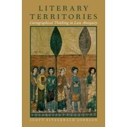 Literary Territories : Cartographical Thinking in Late Antiquity