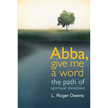 - Abba, Give Me a Word : The Path of Spiritual Direction