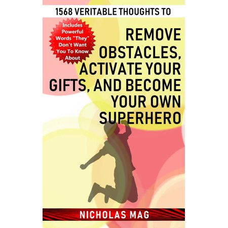 1568 Veritable Thoughts to Remove Obstacles, Activate Your Gifts, and Become Your Own Superhero - eBook - Make Up Your Own Superhero