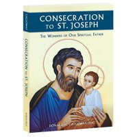 Consecration to St. Joseph: The Wonders of Our Spiritual Father (Paperback)