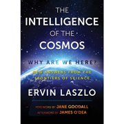 The Intelligence of the Cosmos : Why Are We Here? New Answers from the Frontiers of Science