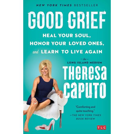 Good Grief : Heal Your Soul, Honor Your Loved Ones, and Learn to Live (Sparks Falling In Love With Myself Again)