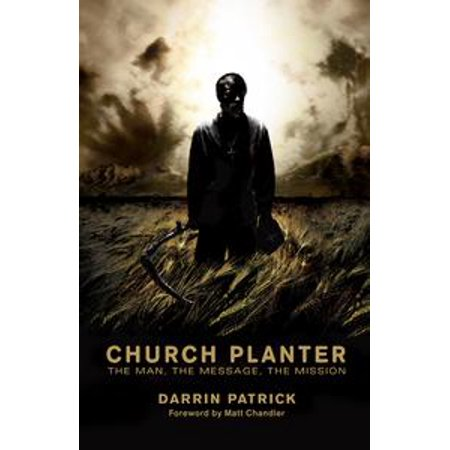 Church Planters - Church Planter (Foreword by Mark Driscoll): The Man, the Message, the Mission - eBook