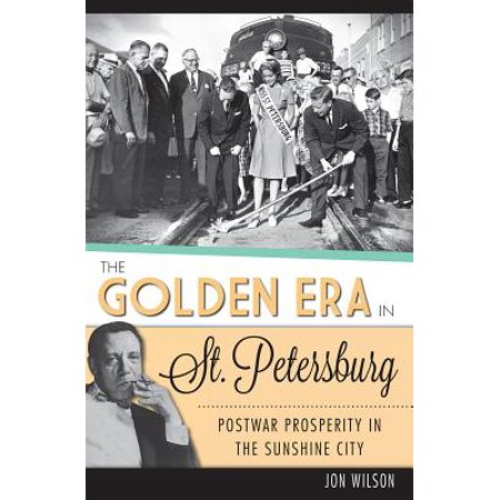 The Golden Era in St. Petersburg: Postwar Prosperity in The Sunshine City - eBook (Party City St Petersburg)
