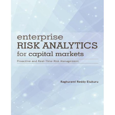 Enterprise Risk Analytics For Capital Markets  Proactive And Real Time Risk Management
