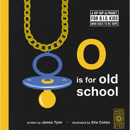O is for Old School : A Hip Hop Alphabet for B.I.G. Kids Who Used to be