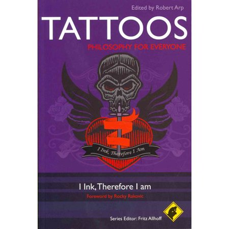 Tattoos - Philosophy for Everyone: Philosophy For Everyone: I Ink, Therefore I Am