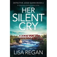 Detective Josie Quinn: Her Silent Cry: An absolutely gripping mystery thriller (Paperback)