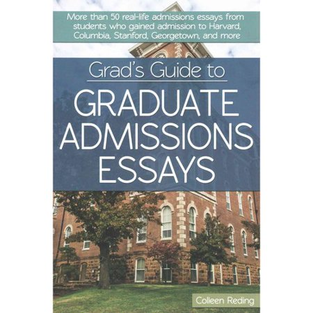 grad s guide to graduate admissions essays more than real life grad s guide to graduate admissions essays more than 50 real life admissions essays from