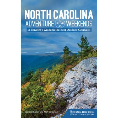 Adventure Weekends: North Carolina Adventure Weekends: A Traveler's Guide to the Best Outdoor Getaways