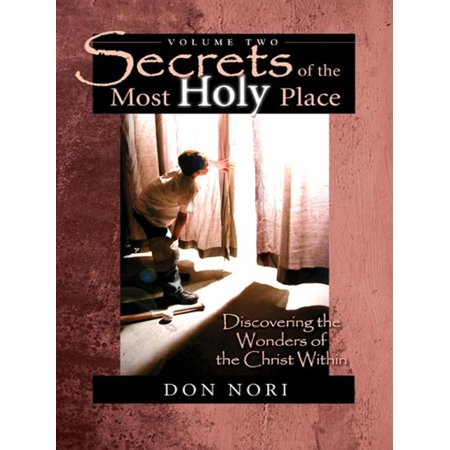 Most Holy Place (Secrets of the Most Holy Place, Vol. 2: Discovering the Wonders of the Christ Within - eBook)