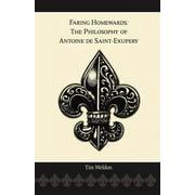 Faring Homewards : The Philosophy of Antoine de Saint-Exupery