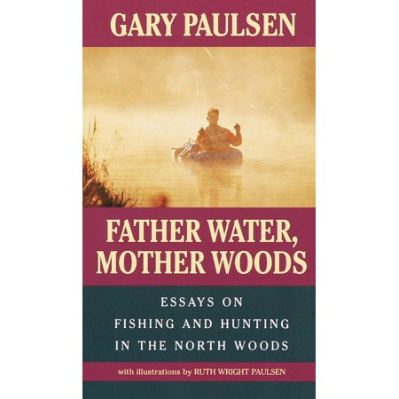 Father Water, Mother Woods : Essays on Fishing and Hunting in the North