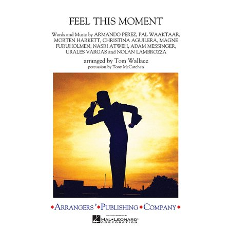 Arrangers Feel This Moment Marching Band Level 3 by Christina Aguilera Arranged by Tom (Feel This Moment Pitbull Ft Christina Aguilera Instrumental)