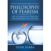 Philosophy of Fearism : Life Is Conducted, Directed and Controlled by the Fear.