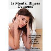 Is Mental Illness Demons?: Understanding Mental Illness from a Christian Perspective (Paperback)