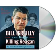 Bill O'Reilly's Killing: Killing Reagan: The Violent Assault That Changed a Presidency (Audiobook)