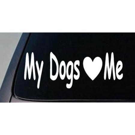 My Dogs love me rescue shelter sticker friend trainer lab bulldog best friend 6