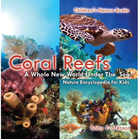 Coral Reefs : A Whole New World Under The Sea - Nature Encyclopedia for Kids | Children's Nature Books - eBook Coral Sea Reef Guide