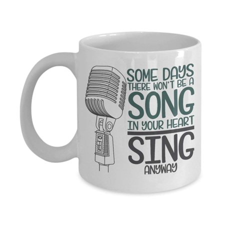 Some Days There Won't Be A Song In Your Heart Sing Anyway Inspirational Coffee & Tea Gift Mug For Professional Singer Songwriter, Lead Singer, Jazz Singer, Folk Singer, Country Singer & Pop