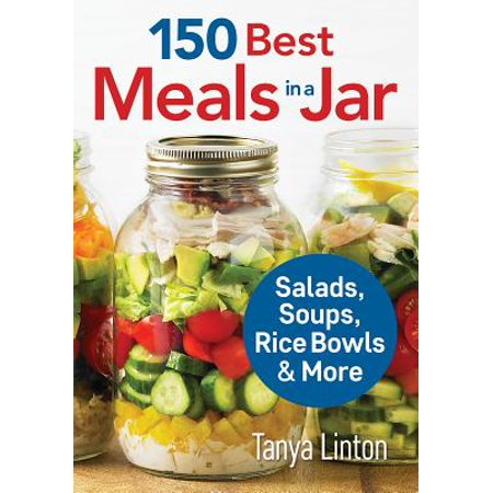 150 Best Meals in a Jar : Salads, Soups, Rice Bowls and (Best Soup Cookbook 2019)