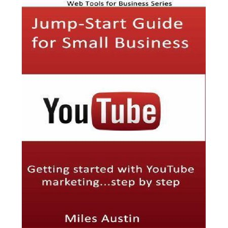 Youtube Jump Start Guide For Small Business  Getting Started With Youtube Marketing   Step By Step