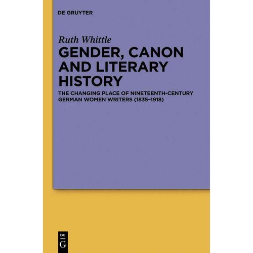 Gender, Canon and Literary History: The Changing Place of Nineteenth-Century German Women Writers