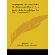 Biographies and Portraits of the Progressive Men of Iowa : Leaders in Business, Politics, and the Professions (1899)