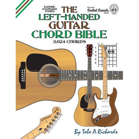 The Left-Handed Guitar Chord Bible : Standard Tuning 3,024 Chords - Open Tuning Chord Book