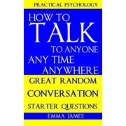 How to Talk To Anyone, Any Time, Anywhere: Great Random Conversation Starter Questions - eBook