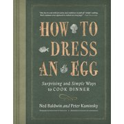 How to Dress an Egg : Surprising and Simple Ways to Cook Dinner