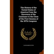 The History of the United States of America from the Discovery of the Continent to the Close of the First Session of the 35th Congress
