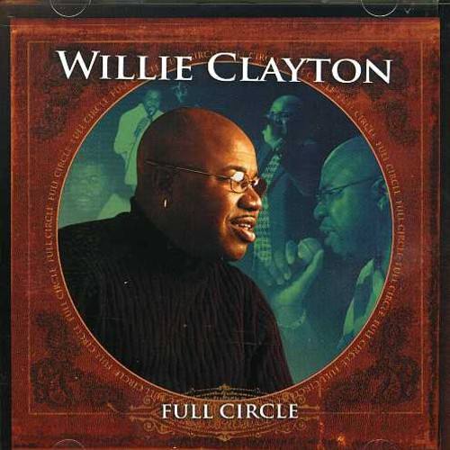 Willie Clayton - Full Circle [CD]