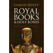 Royal Books and Holy Bones : Essays in Medieval Christianity