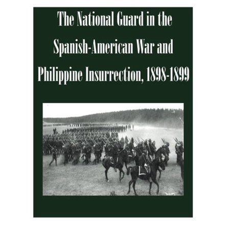 The National Guard In The Spanish American War And Philippine Insurrection  1898 1899