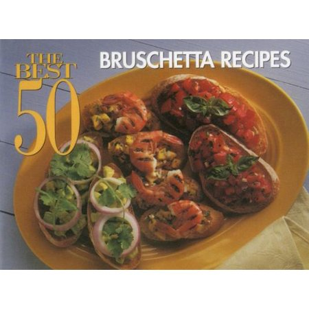 The Best 50 Bruschetta Recipes