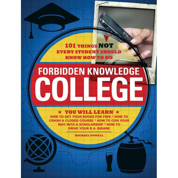 Forbidden Knowledge - College : 101 Things NOT Every Student Should Know How to Do