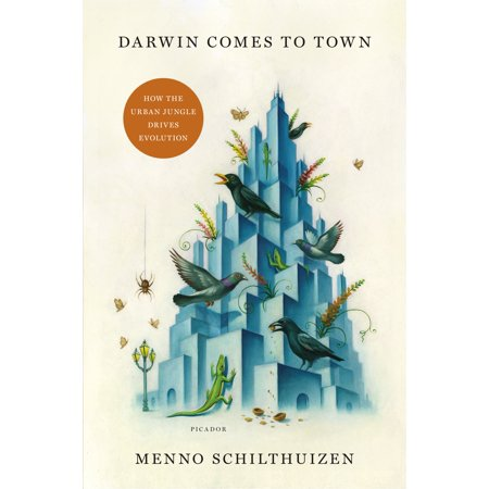 Darwin Comes to Town : How the Urban Jungle Drives Evolution