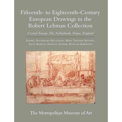 The Robert Lehman Collection: Fifteenth- to Eighteenth-Century European Drawings in the Robert Lehman Collection: Central Europe, the Netherlands, France, England