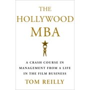 The Hollywood MBA : A Crash Course in Management from a Life in the Film Business